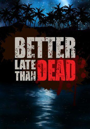 Better Late Than DEAD Steam Key GLOBAL